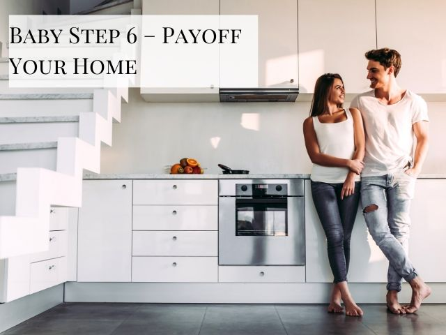 Dave Ramsey Plan Baby Step 6 Payoff Your Home with happy couple in white kitchen