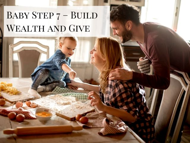 Dave Ramsey Plan Baby Step 7 Build Wealth and Give with happy family at table with baby girl making pies
