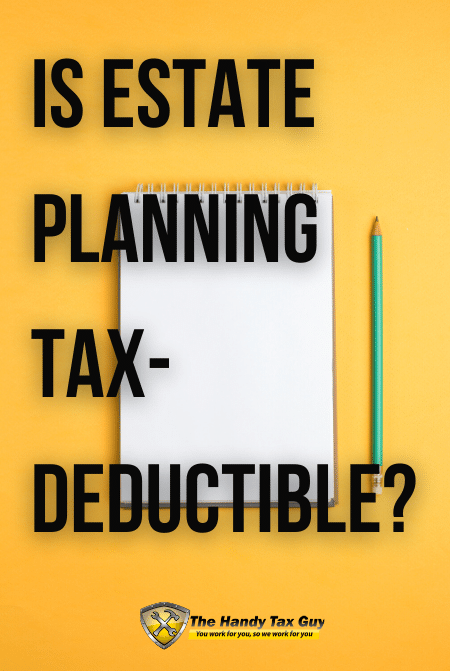 Is Estate Planning Tax-Deductible