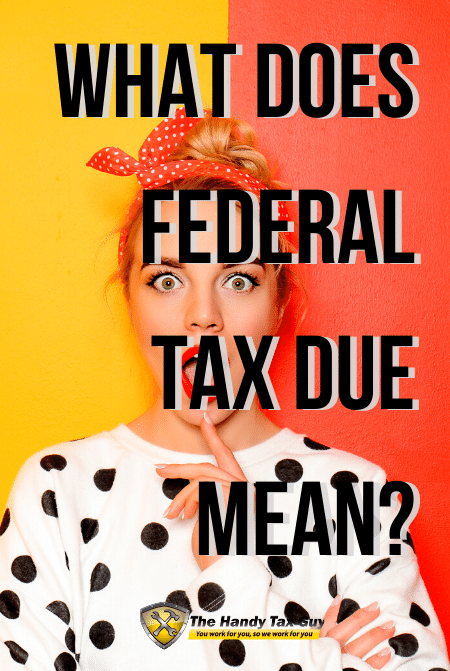What does federal tax due mean